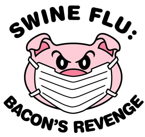 Swine Flu - Bacon's Revenge
